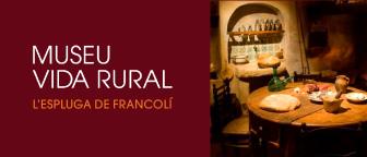 MUSEU VIDA RURAL. L´ESPLUGA DE FRANCOLÍ